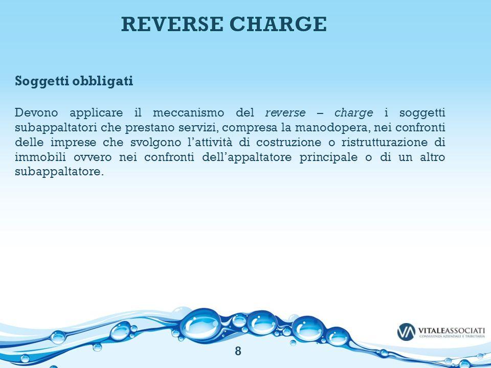 Soggetti obbligati Devono applicare il meccanismo del reverse – charge i soggetti subappaltatori che prestano servizi, compresa la manodopera, nei con
