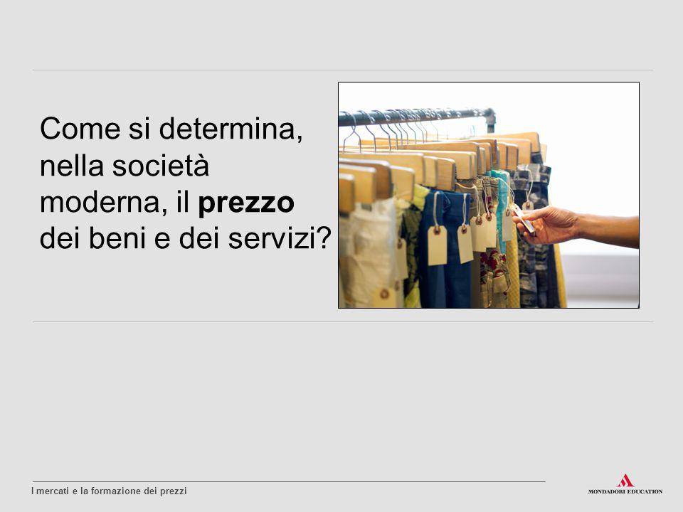 Come si determina, nella società moderna, il prezzo dei beni e dei servizi?