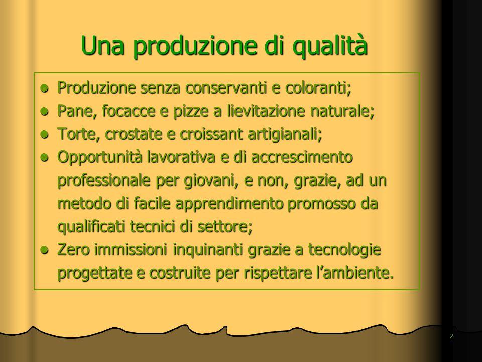 2 Una produzione di qualità Produzione senza conservanti e coloranti; Produzione senza conservanti e coloranti; Pane, focacce e pizze a lievitazione n