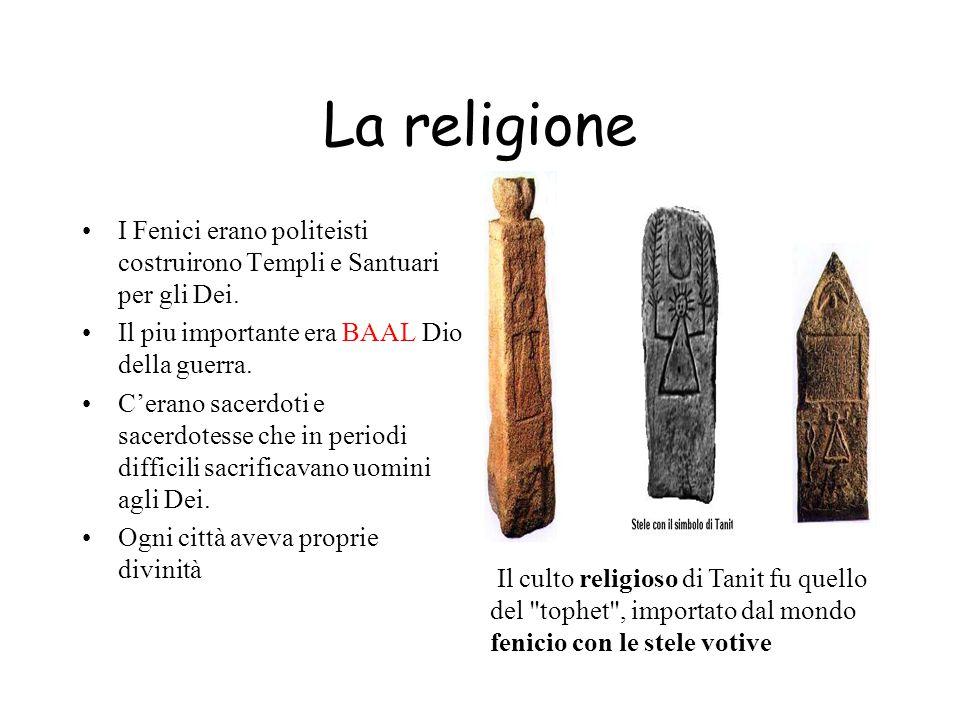 La religione I Fenici erano politeisti costruirono Templi e Santuari per gli Dei.