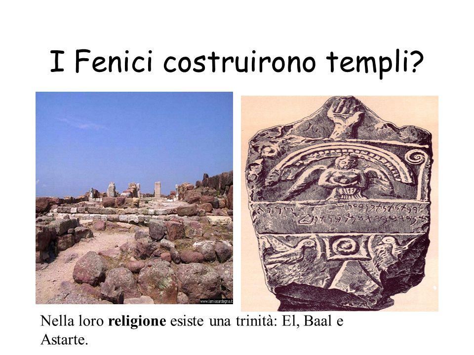 I Fenici costruirono templi? Nella loro religione esiste una trinità: El, Baal e Astarte.