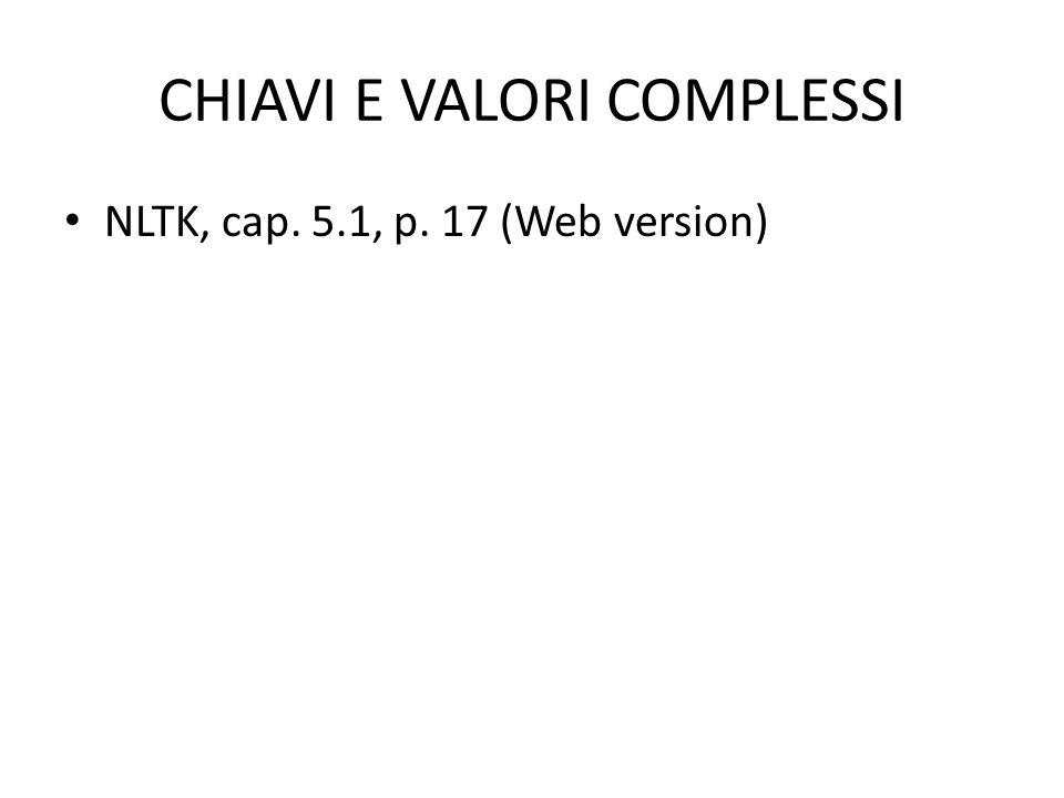 CHIAVI E VALORI COMPLESSI NLTK, cap. 5.1, p. 17 (Web version)