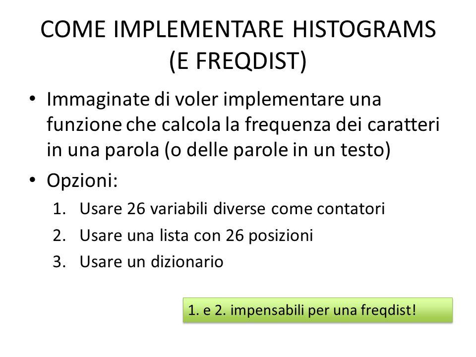 HISTOGRAMS USANDO DIZIONARI def histogram(s): d = dict() for c in s: if c not in d: d[c] = 1 else: d[c] += 1 return d