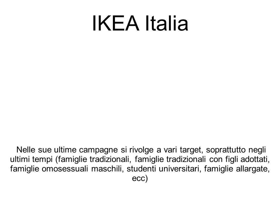IKEA Italia Nelle sue ultime campagne si rivolge a vari target, soprattutto negli ultimi tempi (famiglie tradizionali, famiglie tradizionali con figli