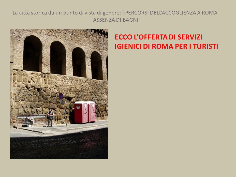 La città storica da un punto di vista di genere: I PERCORSI DELL'ACCOGLIENZA A ROMA ASSENZA DI BAGNI ECCO L'OFFERTA DI SERVIZI IGIENICI DI ROMA PER I