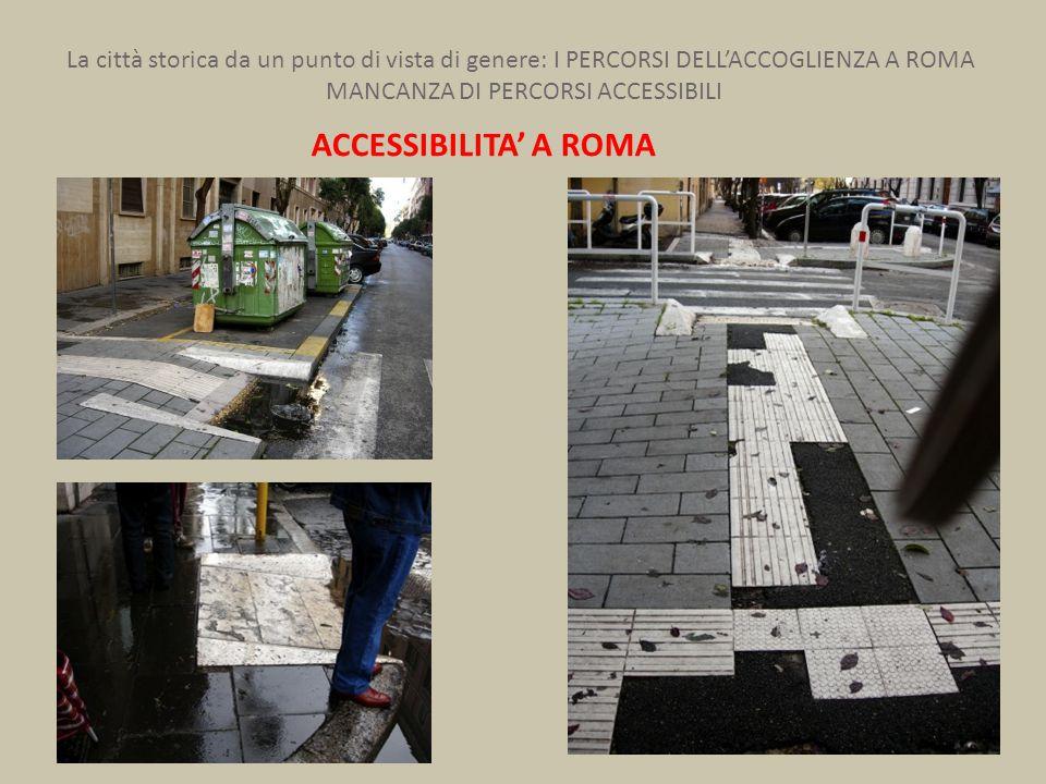 La città storica da un punto di vista di genere: I PERCORSI DELL'ACCOGLIENZA A ROMA MANCANZA DI PERCORSI ACCESSIBILI ACCESSIBILITA' A ROMA