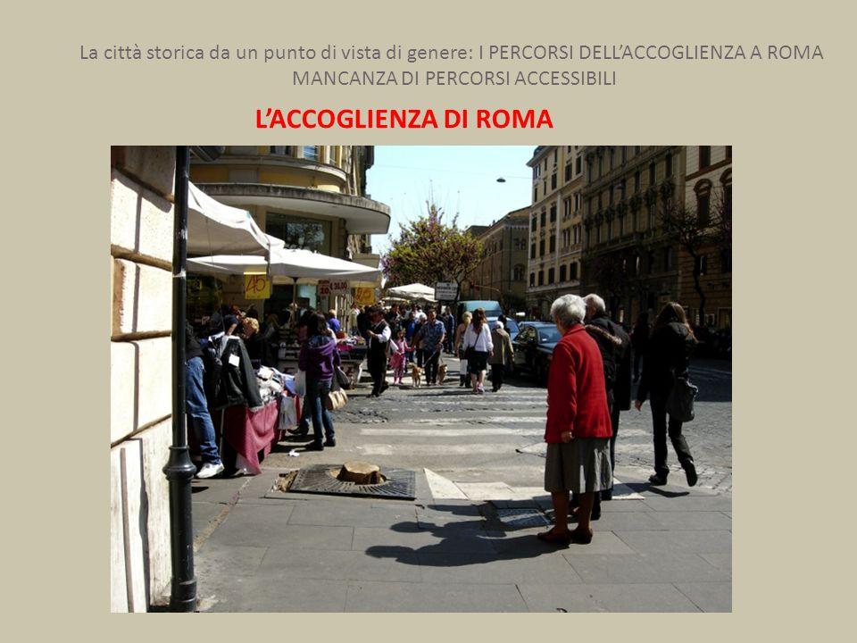 La città storica da un punto di vista di genere: I PERCORSI DELL'ACCOGLIENZA A ROMA MANCANZA DI PERCORSI ACCESSIBILI L'ACCOGLIENZA DI ROMA