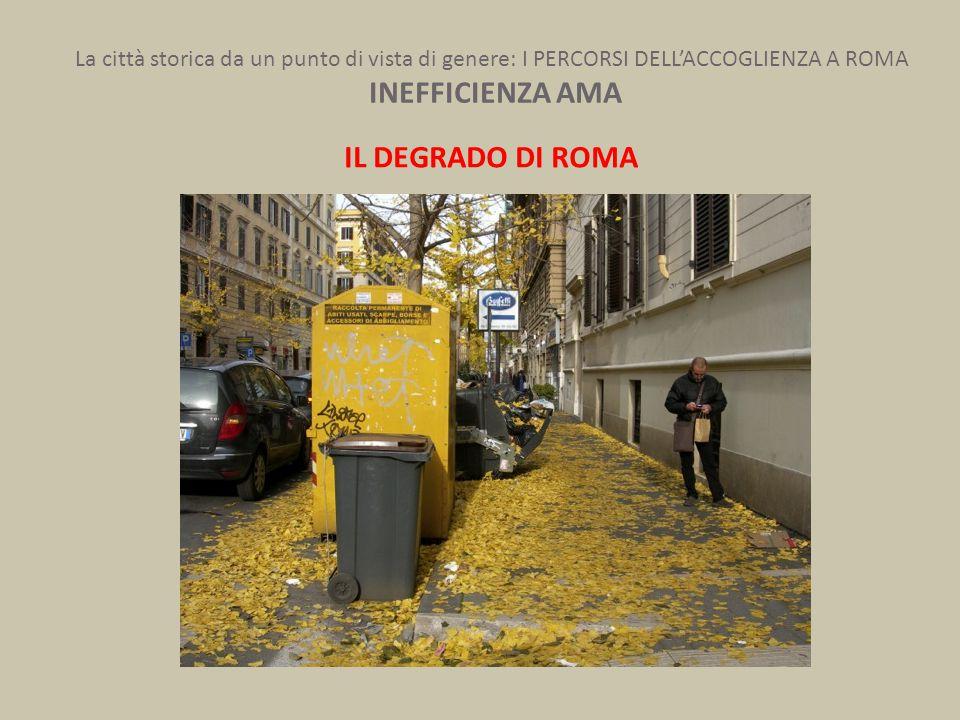 La città storica da un punto di vista di genere: I PERCORSI DELL'ACCOGLIENZA A ROMA INEFFICIENZA AMA IL DEGRADO DI ROMA