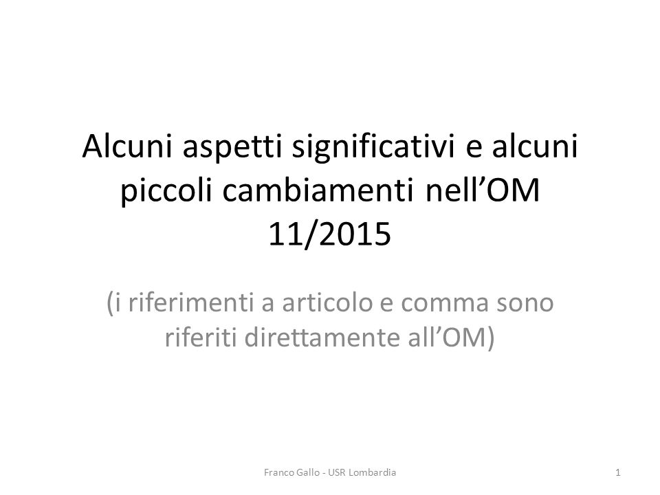 Alcuni aspetti significativi e alcuni piccoli cambiamenti nell'OM 11/2015 (i riferimenti a articolo e comma sono riferiti direttamente all'OM) Franco Gallo - USR Lombardia1