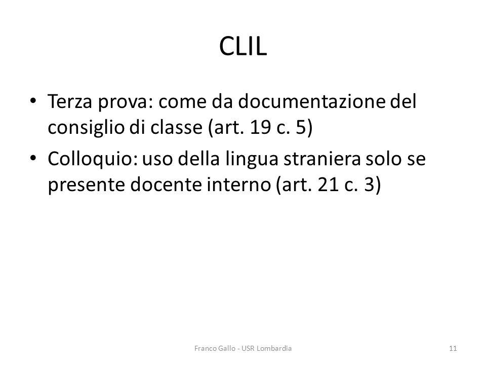 CLIL Terza prova: come da documentazione del consiglio di classe (art. 19 c. 5) Colloquio: uso della lingua straniera solo se presente docente interno