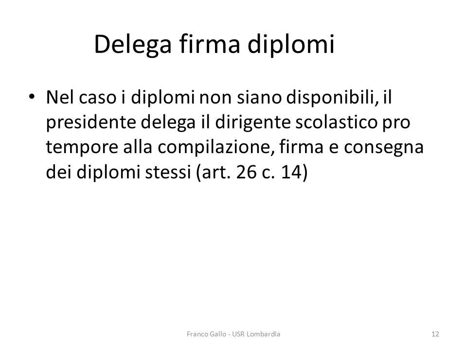 Delega firma diplomi Nel caso i diplomi non siano disponibili, il presidente delega il dirigente scolastico pro tempore alla compilazione, firma e con