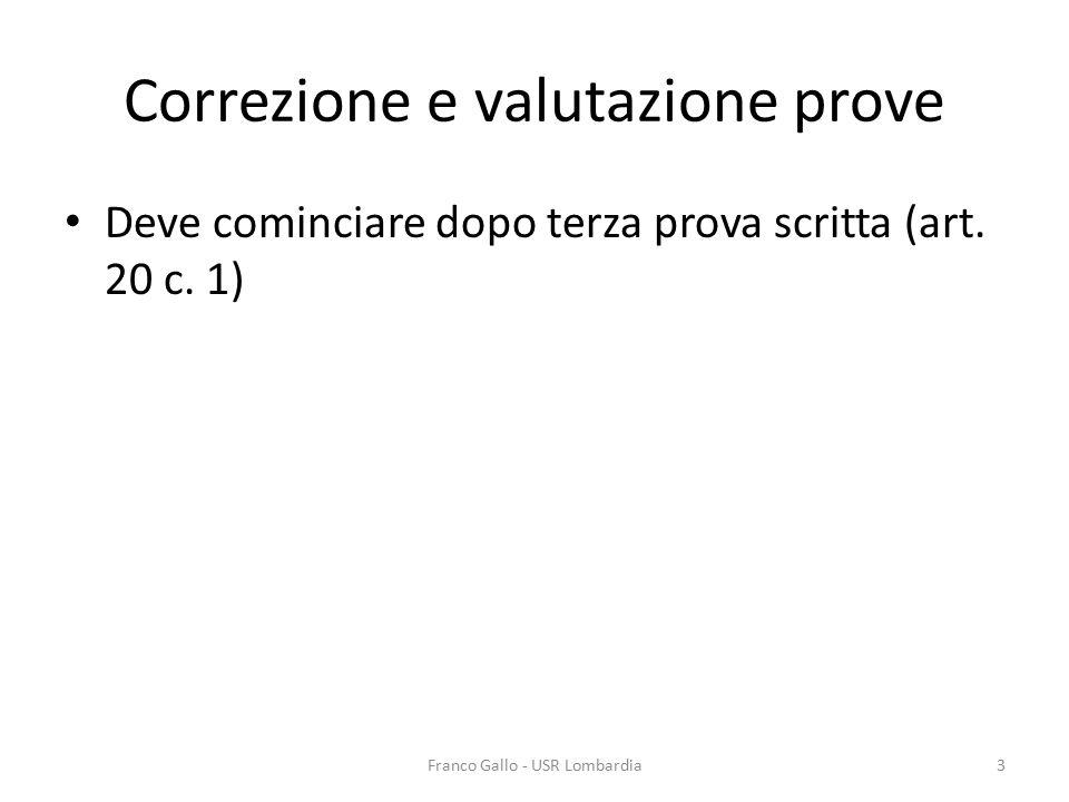 Correzione e valutazione prove Deve cominciare dopo terza prova scritta (art. 20 c. 1) Franco Gallo - USR Lombardia3