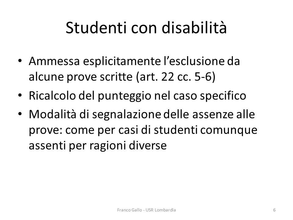 Studenti con disabilità Ammessa esplicitamente l'esclusione da alcune prove scritte (art. 22 cc. 5-6) Ricalcolo del punteggio nel caso specifico Modal