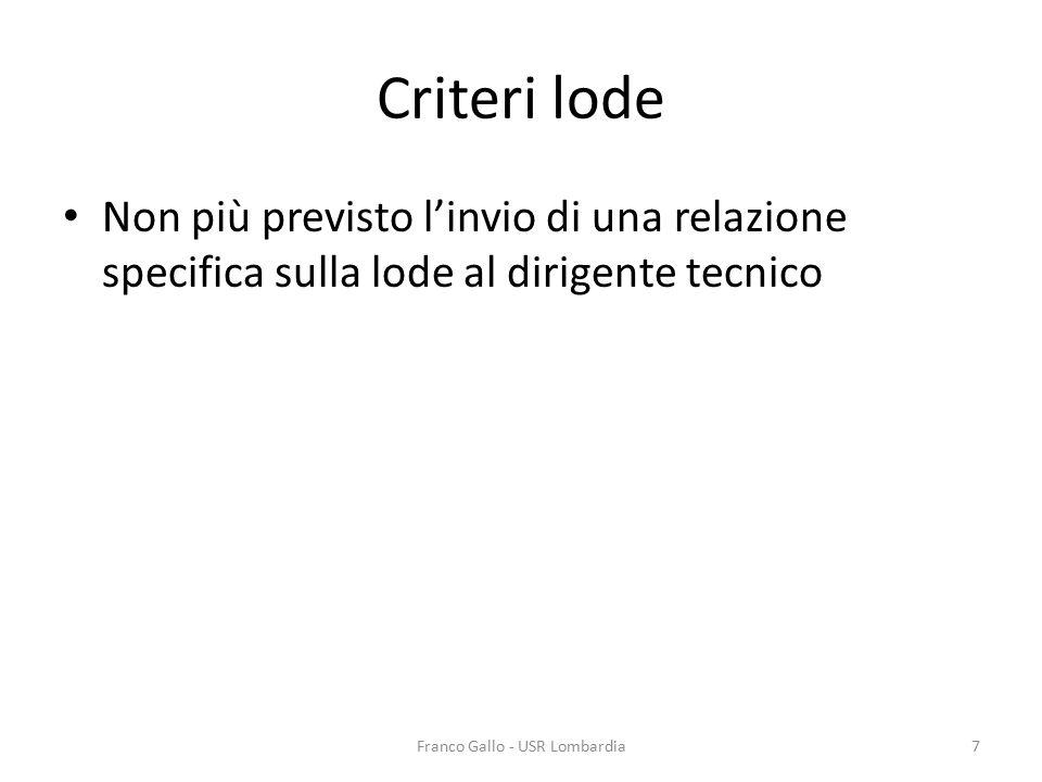 Criteri lode Non più previsto l'invio di una relazione specifica sulla lode al dirigente tecnico Franco Gallo - USR Lombardia7