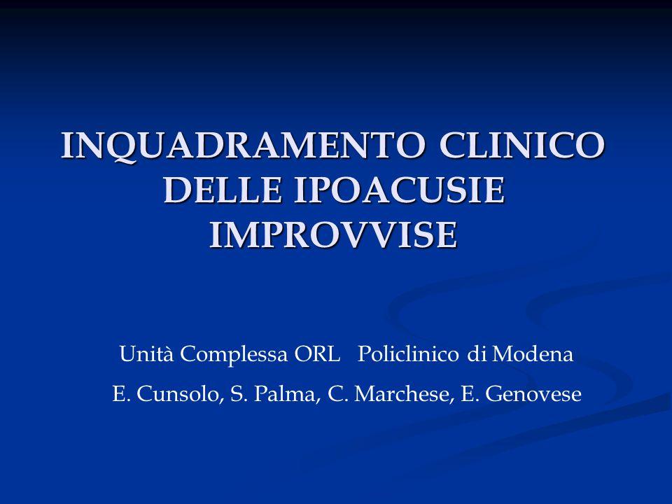 INQUADRAMENTO CLINICO DELLE IPOACUSIE IMPROVVISE Unità Complessa ORL Policlinico di Modena E. Cunsolo, S. Palma, C. Marchese, E. Genovese