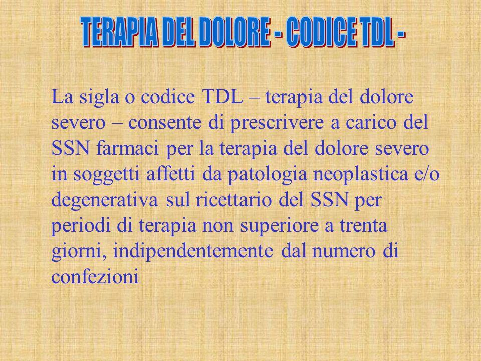 La sigla o codice TDL – terapia del dolore severo – consente di prescrivere a carico del SSN farmaci per la terapia del dolore severo in soggetti affe