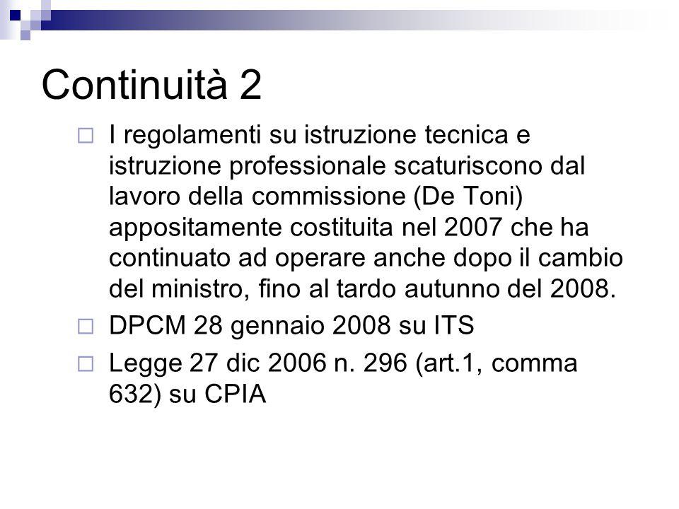 Continuità 2  I regolamenti su istruzione tecnica e istruzione professionale scaturiscono dal lavoro della commissione (De Toni) appositamente costituita nel 2007 che ha continuato ad operare anche dopo il cambio del ministro, fino al tardo autunno del 2008.