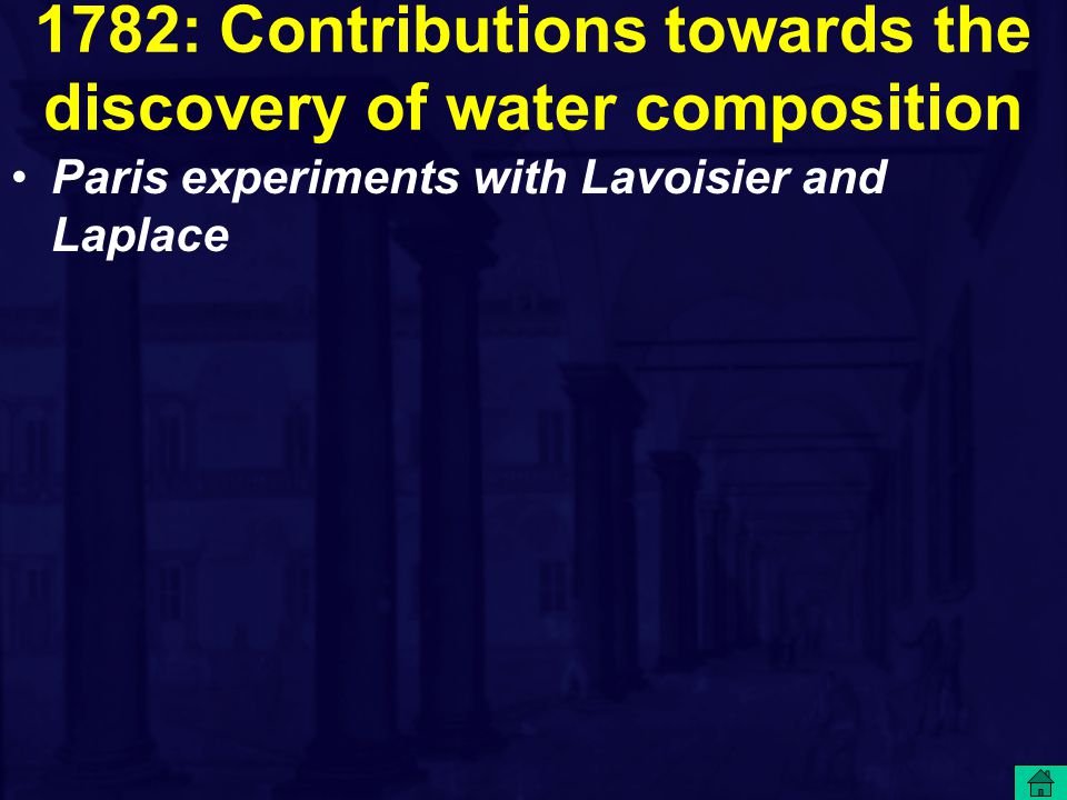 1782: Contributions towards the discovery of water composition Paris experiments with Lavoisier and Laplace