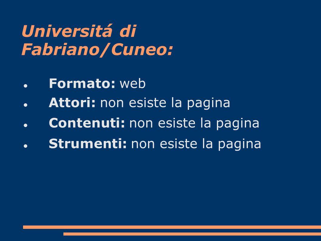 Universitá di Fabriano/Cuneo: Formato: web Attori: non esiste la pagina Contenuti: non esiste la pagina Strumenti: non esiste la pagina