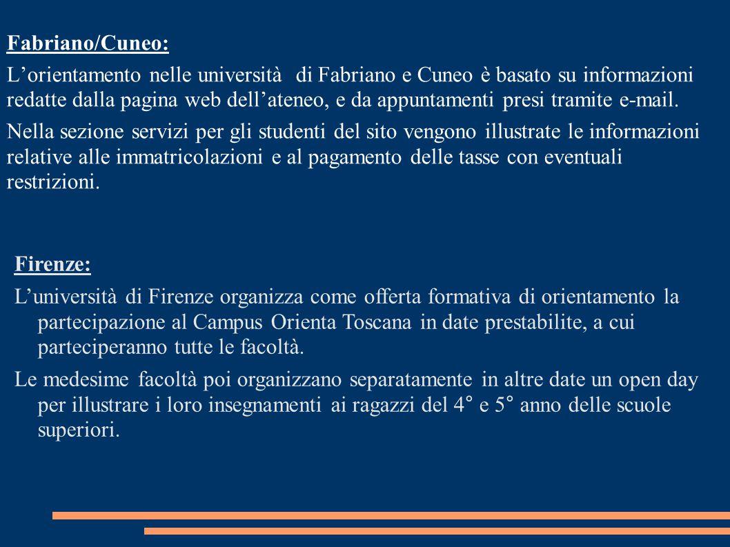 Fabriano/Cuneo: L'orientamento nelle università di Fabriano e Cuneo è basato su informazioni redatte dalla pagina web dell'ateneo, e da appuntamenti presi tramite e-mail.