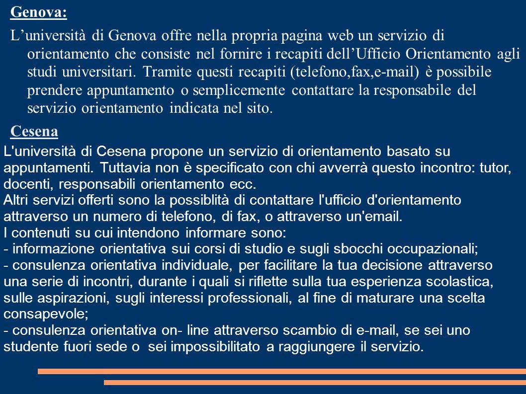 Genova: L'università di Genova offre nella propria pagina web un servizio di orientamento che consiste nel fornire i recapiti dell'Ufficio Orientamento agli studi universitari.