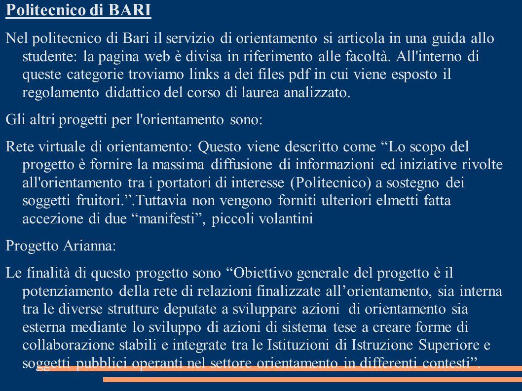 Politecnico di BARI Nel politecnico di Bari il servizio di orientamento si articola in una guida allo studente: la pagina web è divisa in riferimento alle facoltà.
