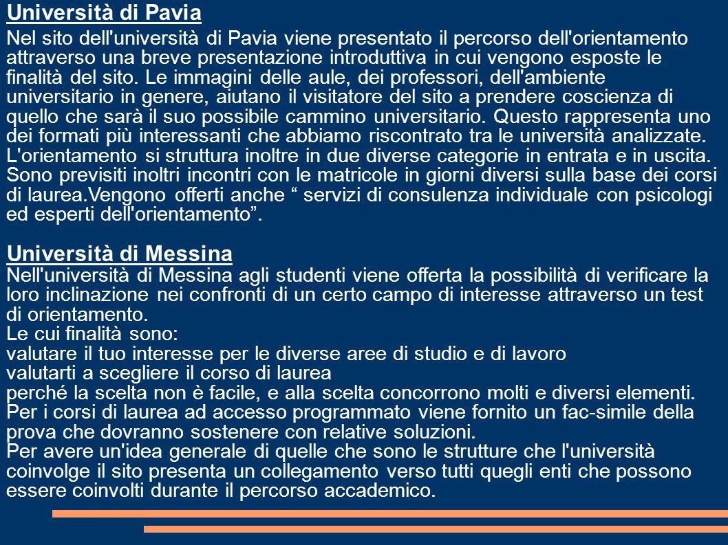 Università di Pavia Nel sito dell università di Pavia viene presentato il percorso dell orientamento attraverso una breve presentazione introduttiva in cui vengono esposte le finalità del sito.