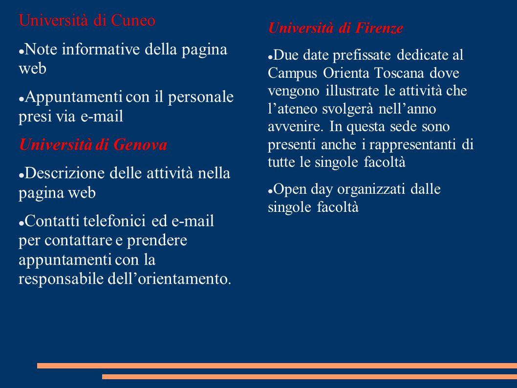 Università di Cuneo Note informative della pagina web Appuntamenti con il personale presi via e-mail Università di Genova Descrizione delle attività nella pagina web Contatti telefonici ed e-mail per contattare e prendere appuntamenti con la responsabile dell'orientamento.