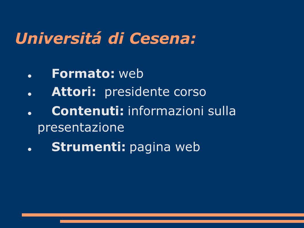 Formato: web Attori: presidente corso Contenuti: informazioni sulla presentazione Strumenti: pagina web Universitá di Cesena: