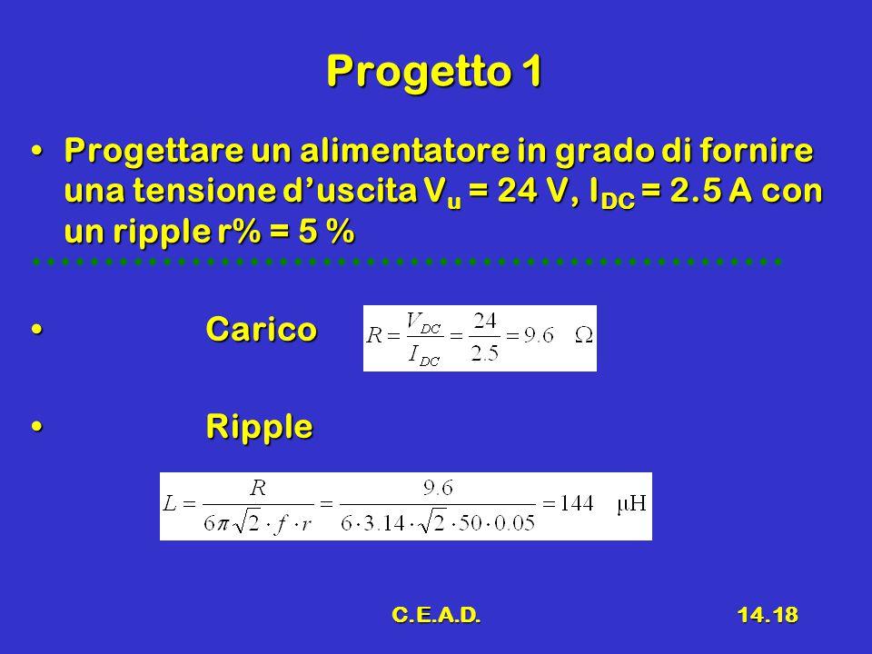 C.E.A.D.14.18 Progetto 1 Progettare un alimentatore in grado di fornire una tensione d'uscita V u = 24 V, I DC = 2.5 A con un ripple r% = 5 %Progettar