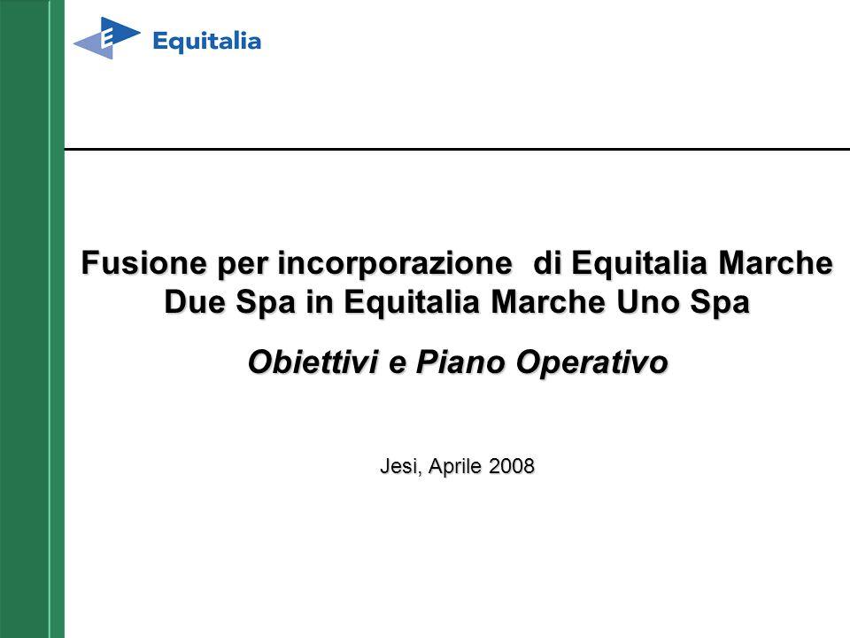 Fusione per incorporazione di Equitalia Marche Due Spa in Equitalia Marche Uno Spa Obiettivi e Piano Operativo Jesi, Aprile 2008