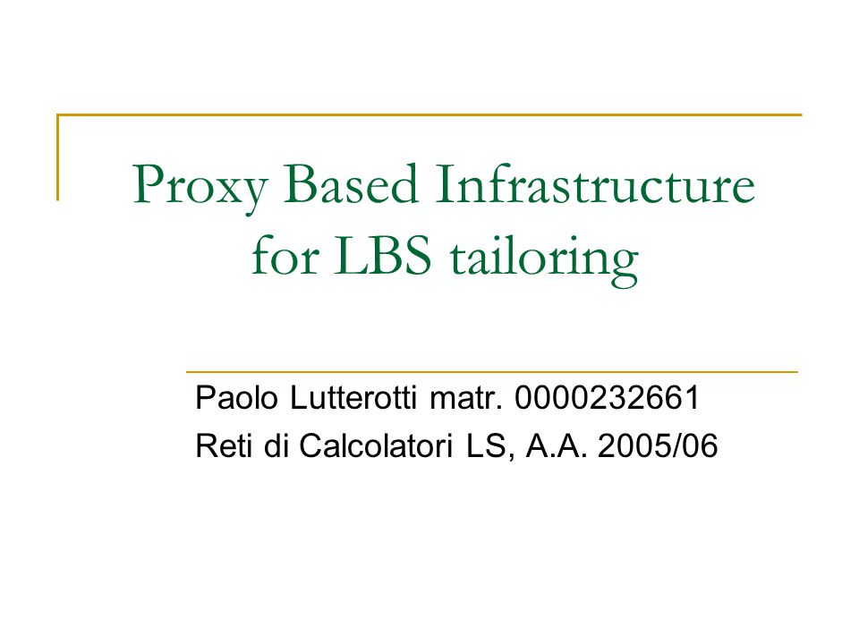 Proxy Based Infrastructure for LBS tailoring Paolo Lutterotti matr.