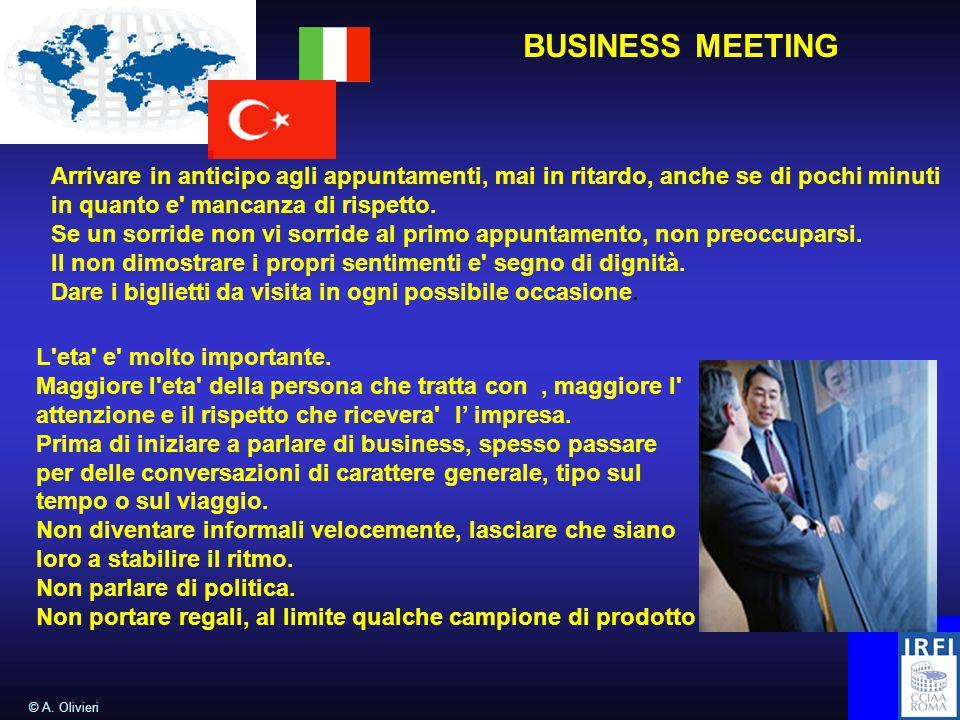 © A. Olivieri BUSINESS MEETING Arrivare in anticipo agli appuntamenti, mai in ritardo, anche se di pochi minuti in quanto e' mancanza di rispetto. Se