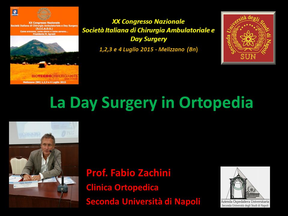 La Day Surgery in Ortopedia Prof. Fabio Zachini Clinica Ortopedica Seconda Università di Napoli XX Congresso Nazionale Società Italiana di Chirurgia A