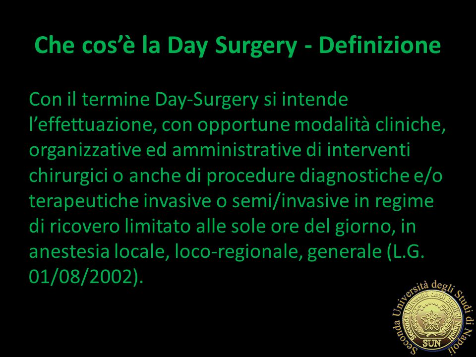 La Day-Surgery consente nella maggior parte dei casi, la dimissione del paziente nell'arco della stessa giornata in cui vengono effettuati i trattamenti chirurgici o, in un certo numero di casi, la mattina del giorno successivo (One Day-Surgery)