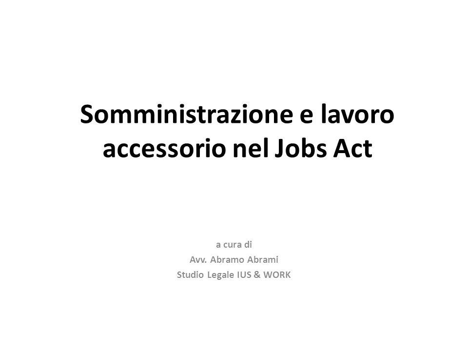 Somministrazione e lavoro accessorio nel Jobs Act a cura di Avv. Abramo Abrami Studio Legale IUS & WORK