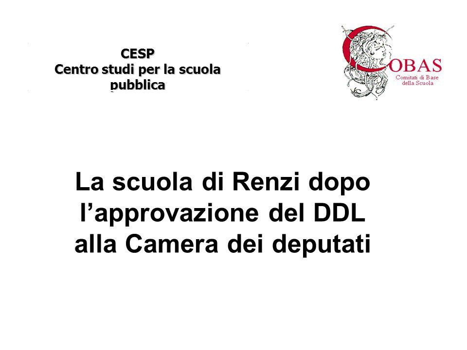 La scuola di Renzi dopo l'approvazione del DDL alla Camera dei deputati CESP Centro studi per la scuola pubblica