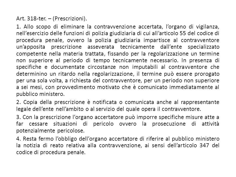 Art. 318-ter. – (Prescrizioni). 1. Allo scopo di eliminare la contravvenzione accertata, l'organo di vigilanza, nell'esercizio delle funzioni di poliz
