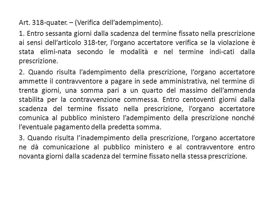 Art. 318-quater. – (Verifica dell'adempimento). 1. Entro sessanta giorni dalla scadenza del termine fissato nella prescrizione ai sensi dell'articolo