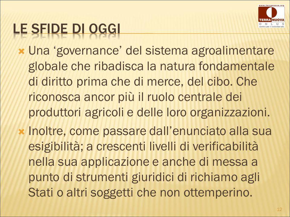  Una 'governance' del sistema agroalimentare globale che ribadisca la natura fondamentale di diritto prima che di merce, del cibo.
