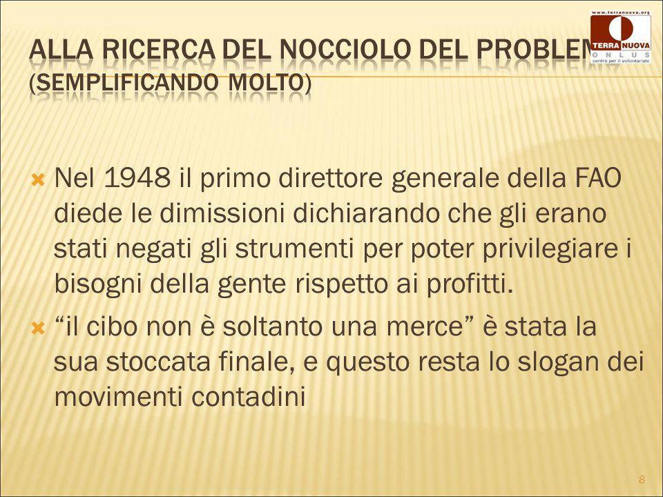  Nel 1948 il primo direttore generale della FAO diede le dimissioni dichiarando che gli erano stati negati gli strumenti per poter privilegiare i bisogni della gente rispetto ai profitti.