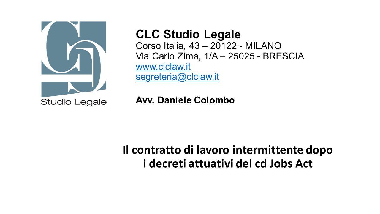 Il contratto di lavoro intermittente dopo i decreti attuativi del cd Jobs Act CLC Studio Legale Corso Italia, 43 – 20122 - MILANO Via Carlo Zima, 1/A
