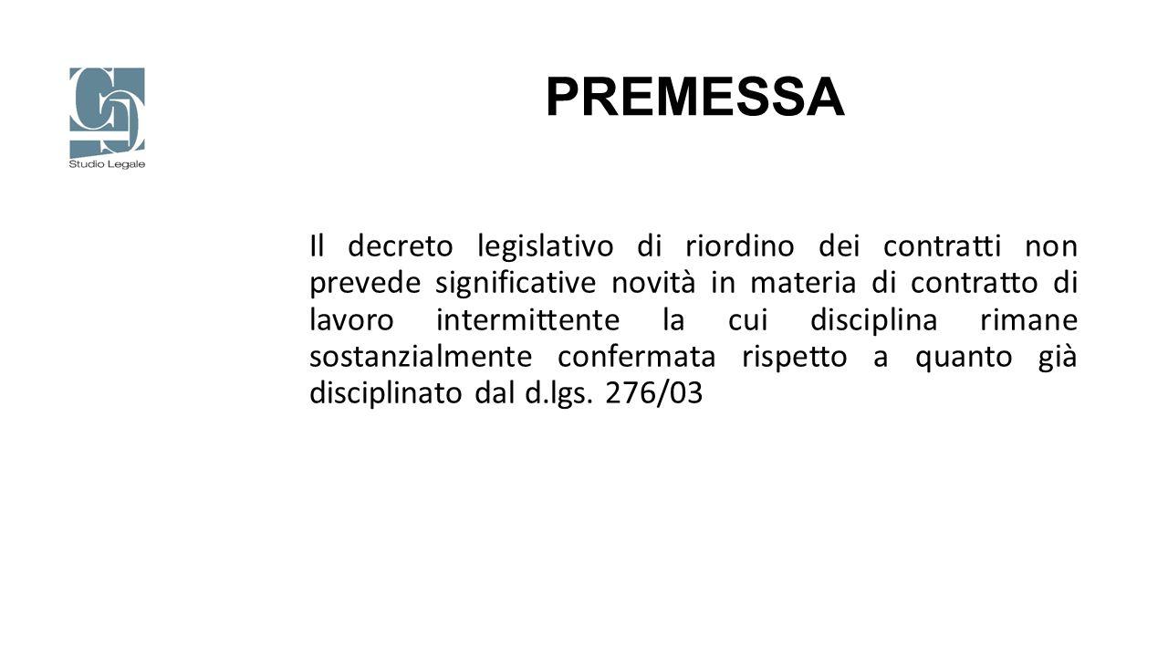 PREMESSA Il decreto legislativo di riordino dei contratti non prevede significative novità in materia di contratto di lavoro intermittente la cui disc
