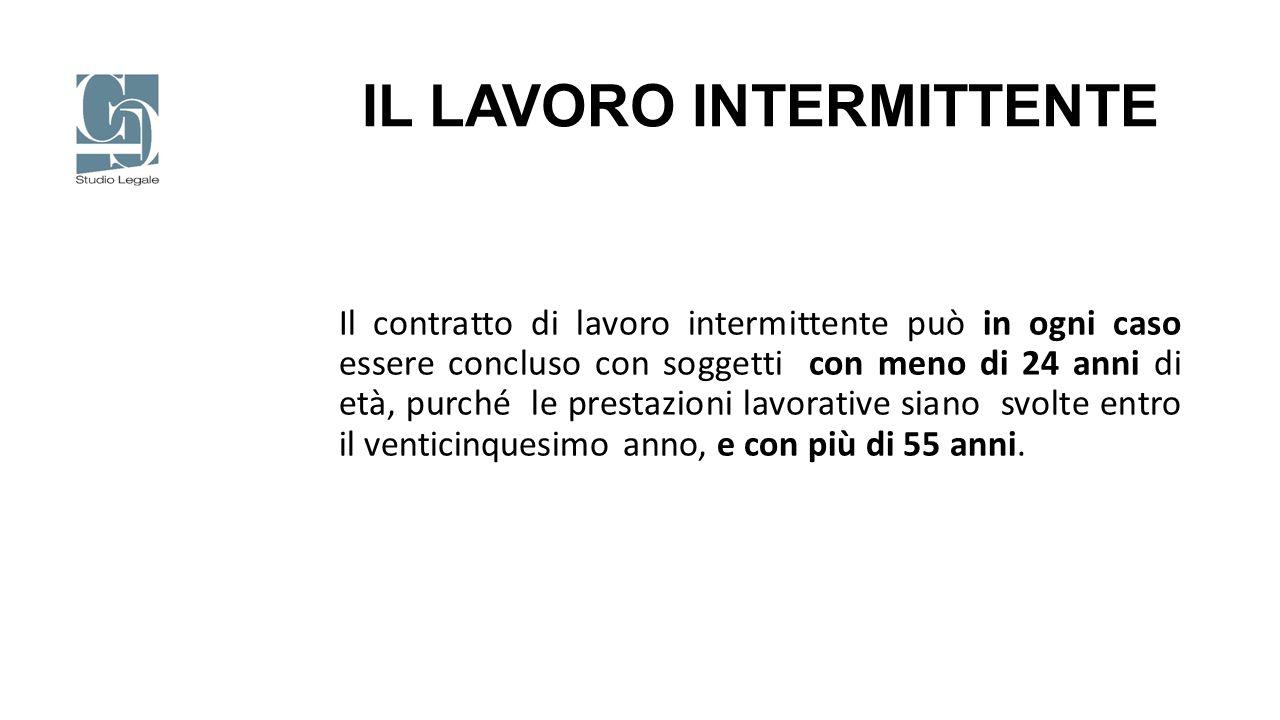 IL LAVORO INTERMITTENTE Il contratto di lavoro intermittente può in ogni caso essere concluso con soggetti con meno di 24 anni di età, purché le prest