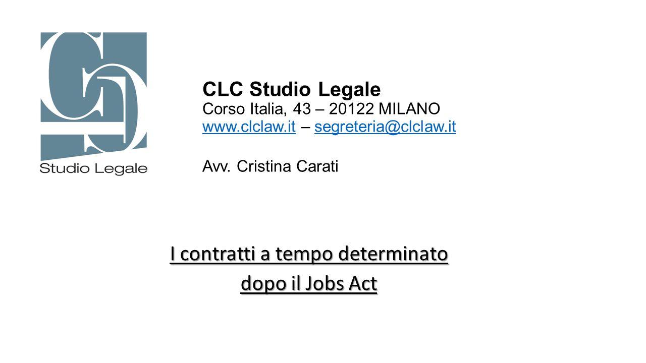 I contratti a tempo determinato dopo il Jobs Act CLC Studio Legale Corso Italia, 43 – 20122 MILANO www.clclaw.it – segreteria@clclaw.it Avv. Cristina
