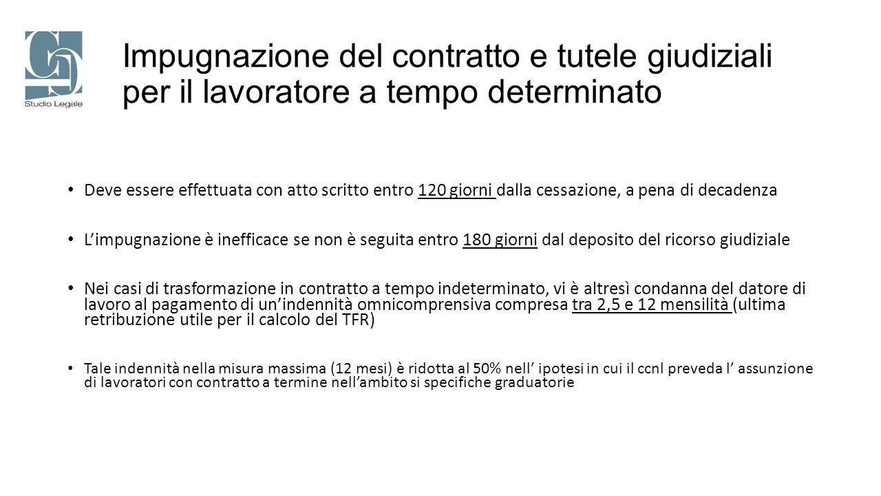 Impugnazione del contratto e tutele giudiziali per il lavoratore a tempo determinato Deve essere effettuata con atto scritto entro 120 giorni dalla ce