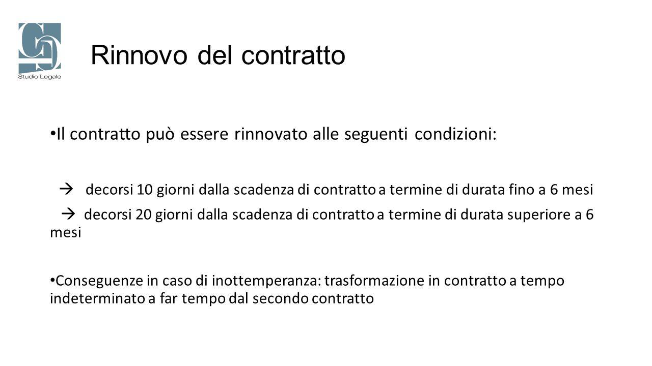 Rinnovo del contratto Il contratto può essere rinnovato alle seguenti condizioni:  decorsi 10 giorni dalla scadenza di contratto a termine di durata