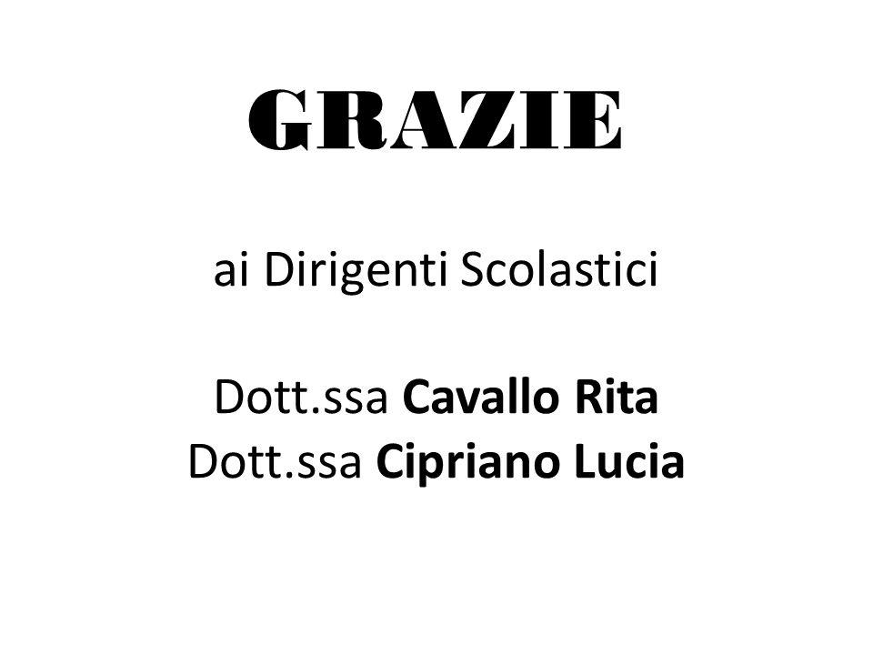 GRAZIE ai Dirigenti Scolastici Dott.ssa Cavallo Rita Dott.ssa Cipriano Lucia