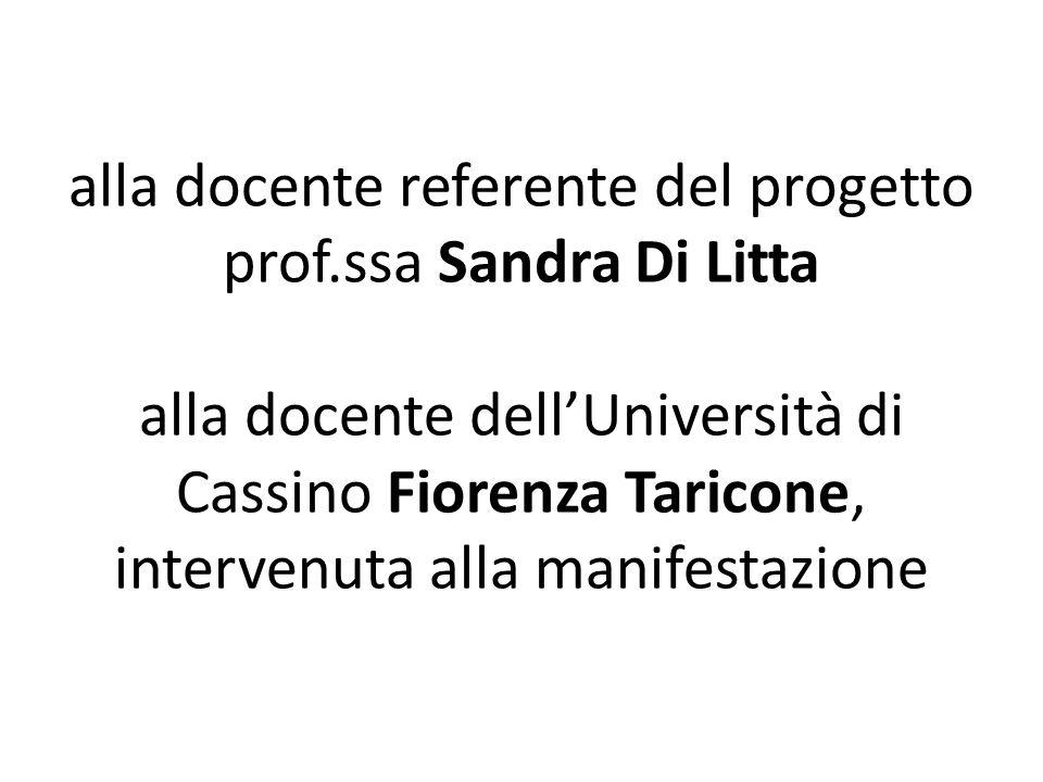 alla docente referente del progetto prof.ssa Sandra Di Litta alla docente dell'Università di Cassino Fiorenza Taricone, intervenuta alla manifestazione