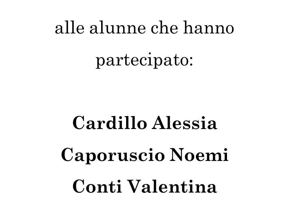 alle alunne che hanno partecipato: Cardillo Alessia Caporuscio Noemi Conti Valentina